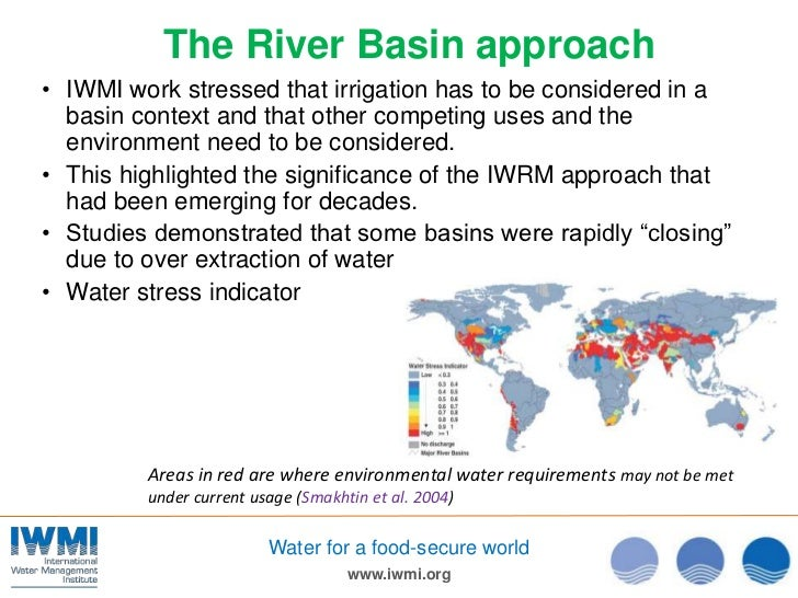 The River Basin approach• IWMI work stressed that irrigation has to be considered in a  basin context and that other compe...