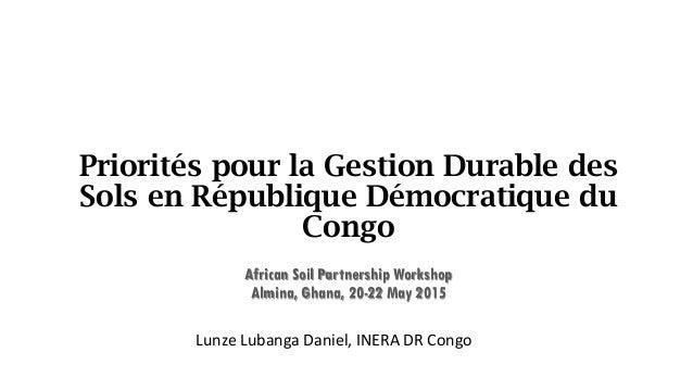 Priorités pour la Gestion Durable des Sols en République Démocratique du Congo African Soil Partnership Workshop Almina, G...