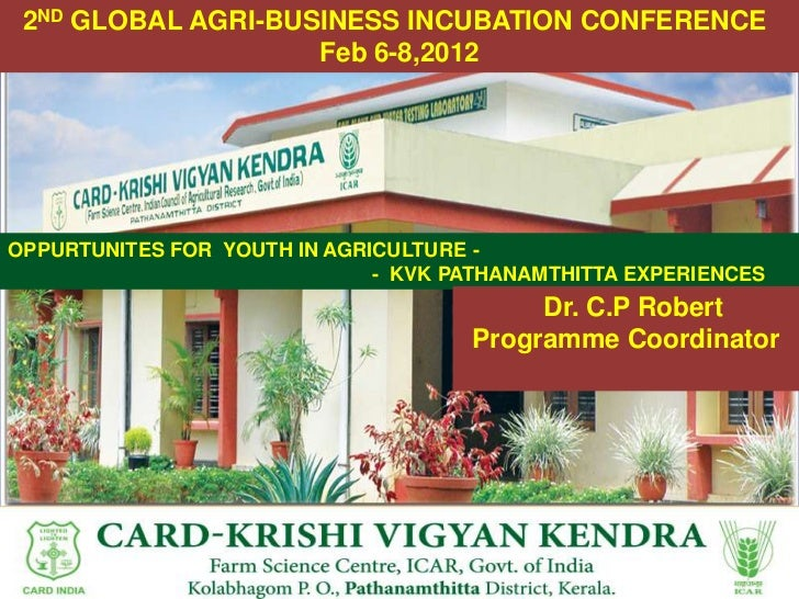 2ND GLOBAL AGRI-BUSINESS INCUBATION CONFERENCE                    Feb 6-8,2012OPPURTUNITES FOR YOUTH IN AGRICULTURE -     ...
