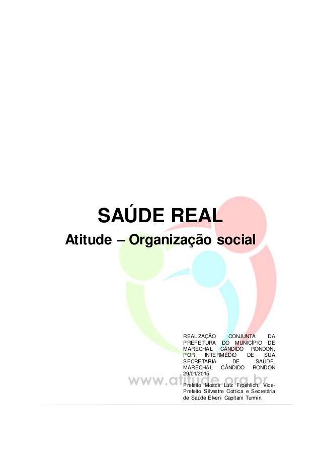 SAÚDE REAL Atitude – Organização social REALIZAÇÃO CONJUNTA DA PREFEITURA DO MUNICÍPIO DE MARECHAL CÂNDIDO RONDON, POR INT...
