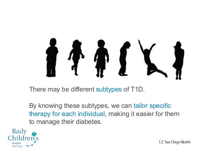 There may be different subtypes of T1D. By knowing these subtypes, we can tailor specific therapy for each individual, mak...