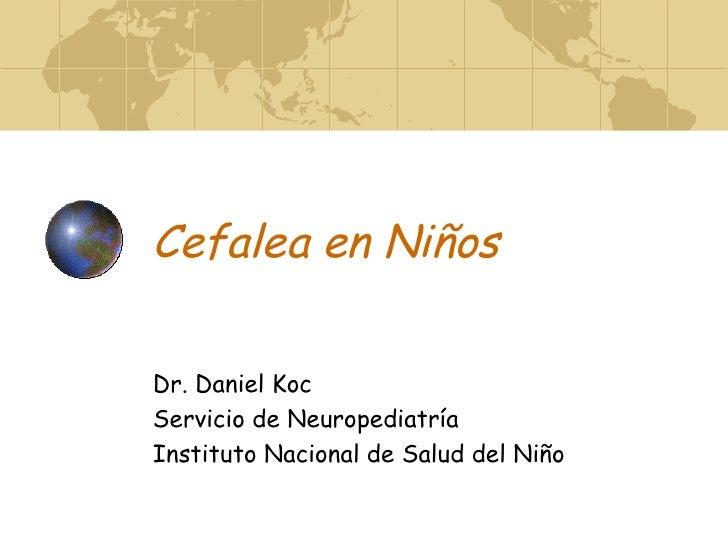 Cefalea en Niños Dr. Daniel Koc Servicio de Neuropediatría Instituto Nacional de Salud del Niño