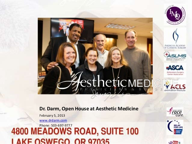 Dr. Darm, Open House at Aesthetic MedicineFebruary 5, 2013www.drdarm.comPhone: 503-697-9777
