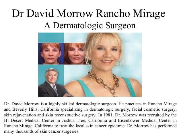Dr David Morrow Rancho Mirage A Dermatologic Surgeon Dr. David Morrow is a highly skilled dermatologic surgeon. He practic...
