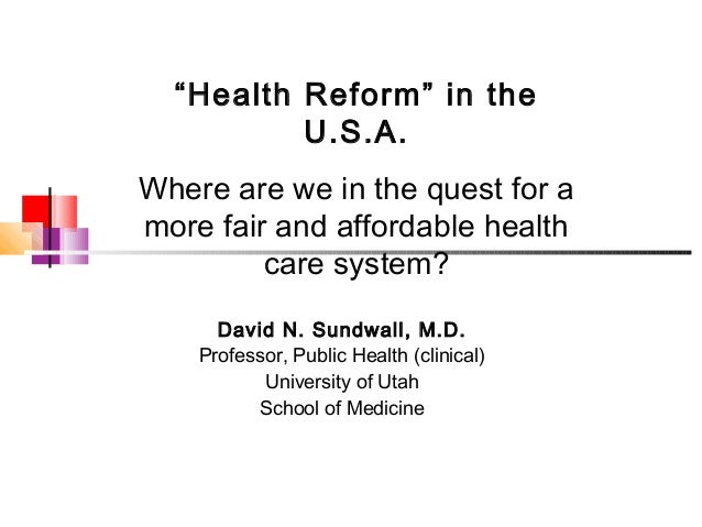 """""""Health Reform"""" in the          U.S.A.Where are we in the quest for amore fair and affordable health         care system? ..."""