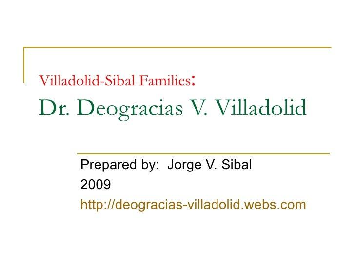 Villadolid-Sibal Families:Dr. Deogracias V. Villadolid      Prepared by: Jorge V. Sibal      2009      http://deogracias-v...