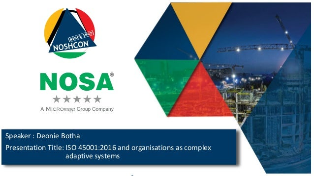 Speaker : Deonie Botha Presentation Title: ISO 45001:2016 and organisations as complex adaptive systems