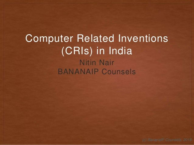 (c) BananaIP Counsels, 2018(c) BananaIP Counsels, 2018 Nitin Nair BANANAIP Counsels Computer Related Inventions (CRIs) in ...