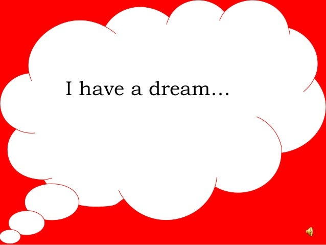 I have a dream…