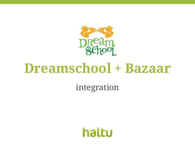 Dreamschool + Bazaar integration
