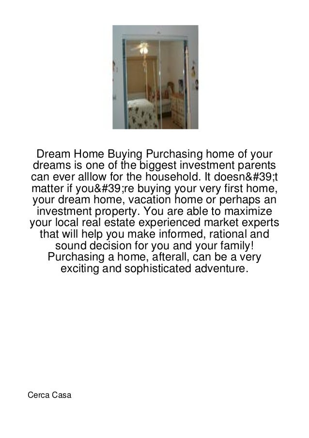 Dream Home Buying Purchasing home of your dreams is one of the biggest investment parentscan ever alllow for the household...