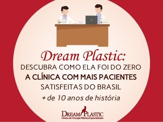 Dream Plastic: DESCUBRA COMO ELA FOI DO ZERO A CLÍNICA COM MAIS PACIENTES SATISFEITAS DO BRASIL + de 10 anos de história