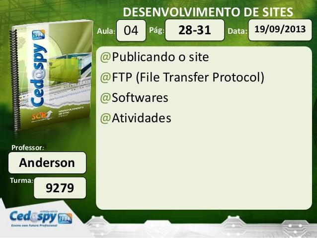 DESENVOLVIMENTO DE SITES Turma: Professor: Aula: Pág: Data: Anderson 9279 04 19/09/201328-31 @Publicando o site @FTP (File...