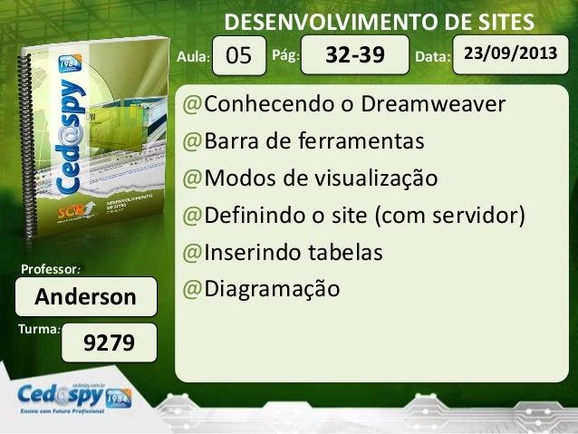 DESENVOLVIMENTO DE SITES Turma: Professor: Aula: Pág: Data: Anderson 9279 05 23/09/201332-39 @Conhecendo o Dreamweaver @Ba...