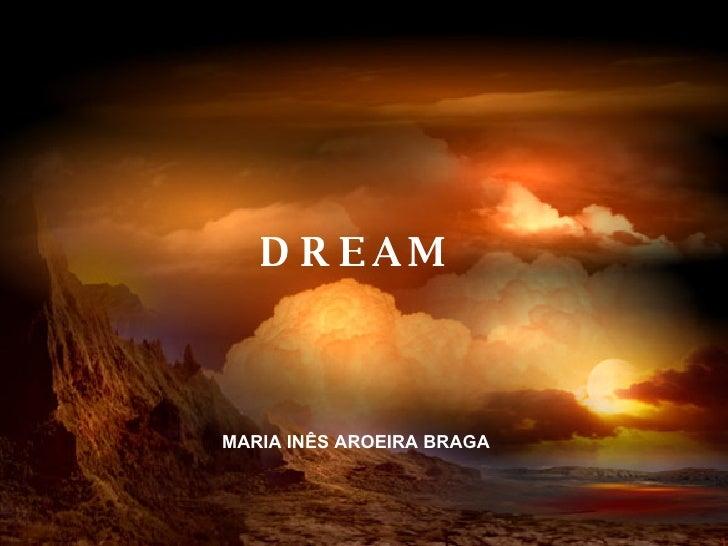 DREAM MARIA INÊS AROEIRA BRAGA DR DR DREAM MARIA INÊS AROEIRA BRAGA