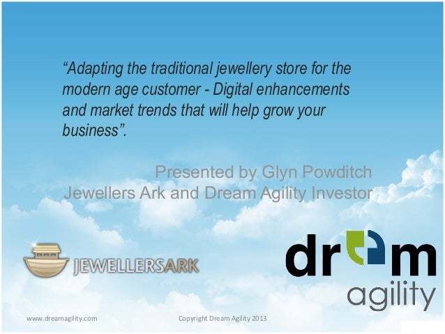 "www.dreamagility.com	    Copyright	   Dream	   Agility	   2013	    ""Adapting the traditional jewellery store for the moder..."