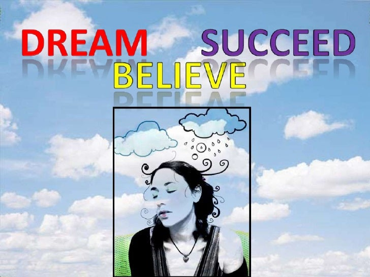 DREAM<br />succeed<br />BELIEVE<br />