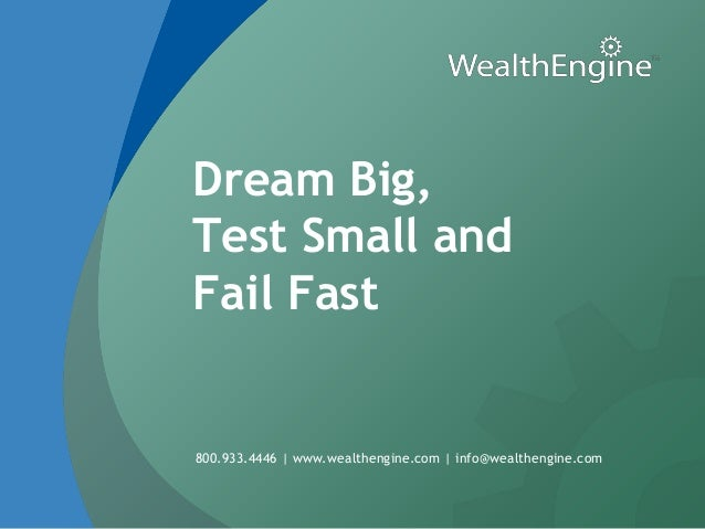 Dream Big,Test Small andFail Fast800.933.4446 | www.wealthengine.com | info@wealthengine.com