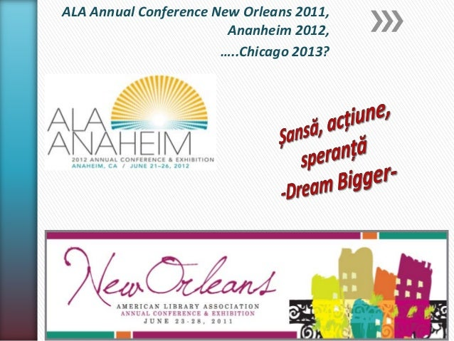 ALA Annual Conference New Orleans 2011,                        Ananheim 2012,                       …..Chicago 2013?