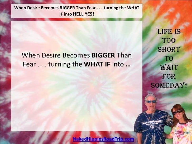 When Desire Becomes BIGGER Than Fear . . . turning the WHAT                    IF into HELL YES!                          ...