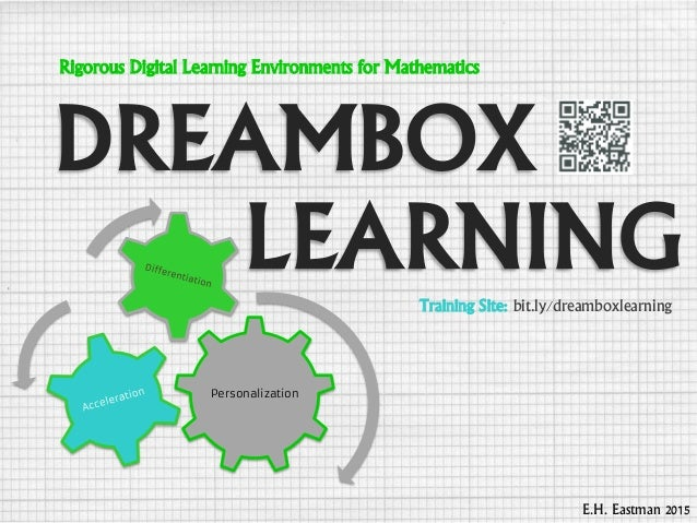 DREAMBOX LEARNING E.H. Eastman 2015 Rigorous Digital Learning Environments for Mathematics Training Site: bit.ly/dreamboxl...