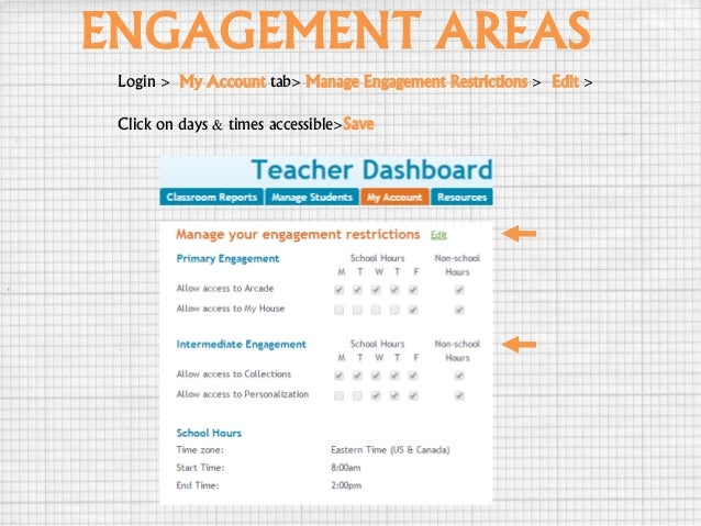 ENGAGEMENT AREAS Login > My Account tab> Manage Engagement Restrictions > Edit > Click on days & times accessible>Save
