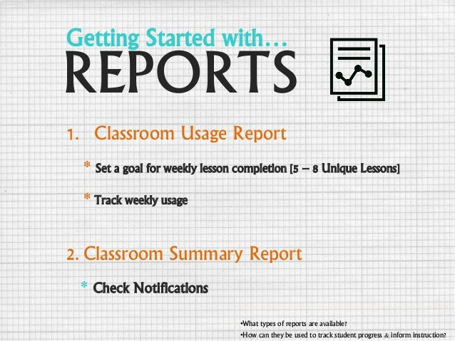 REPORTS •What types of reports are available? •How can they be used to track student progress & inform instruction? 1. Cla...