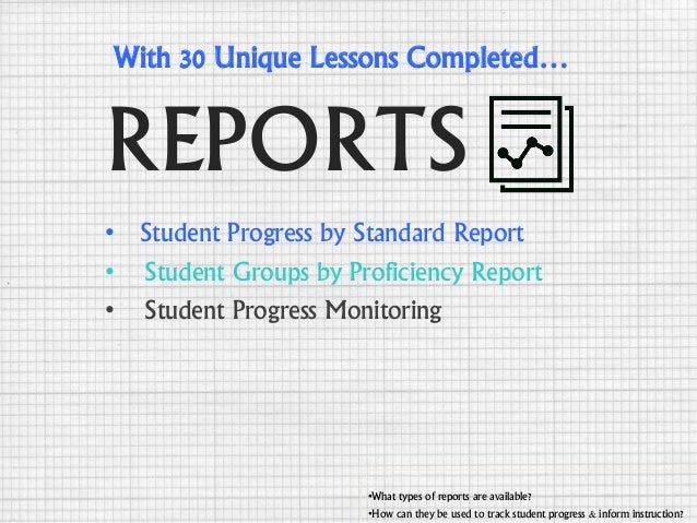 REPORTS •What types of reports are available? •How can they be used to track student progress & inform instruction? • Stud...