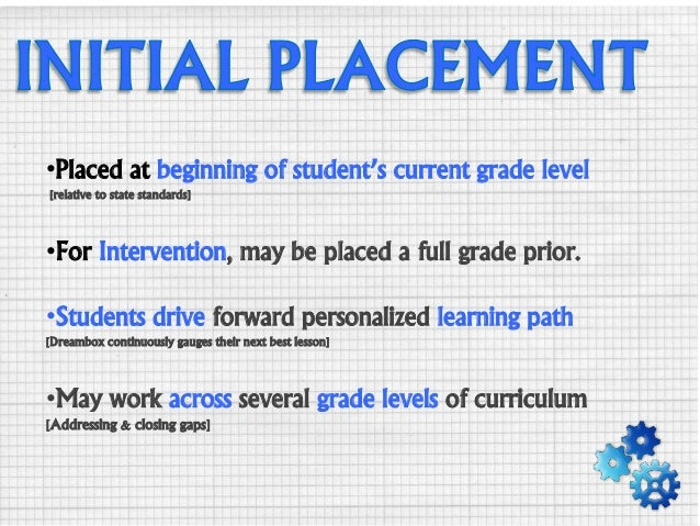 •Placed at beginning of student's current grade level [relative to state standards] •For Intervention, may be placed a ful...