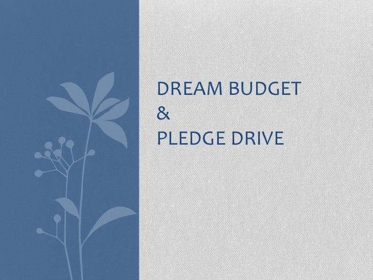 DREAM BUDGET&PLEDGE DRIVE