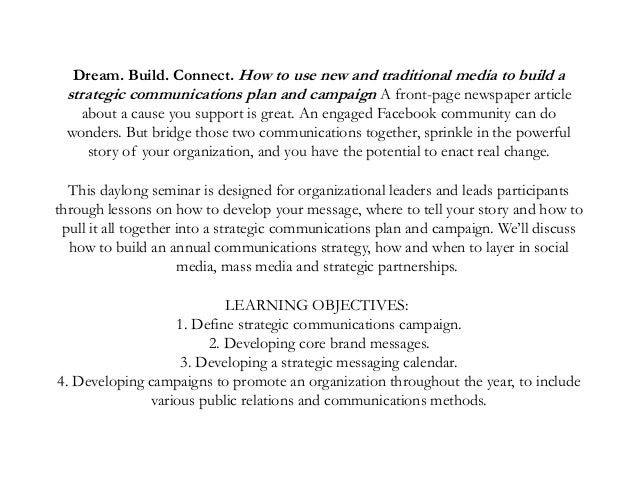 Dream. Build. Connect. How to use new and traditional media to build a strategic communications plan and campaign A front-...