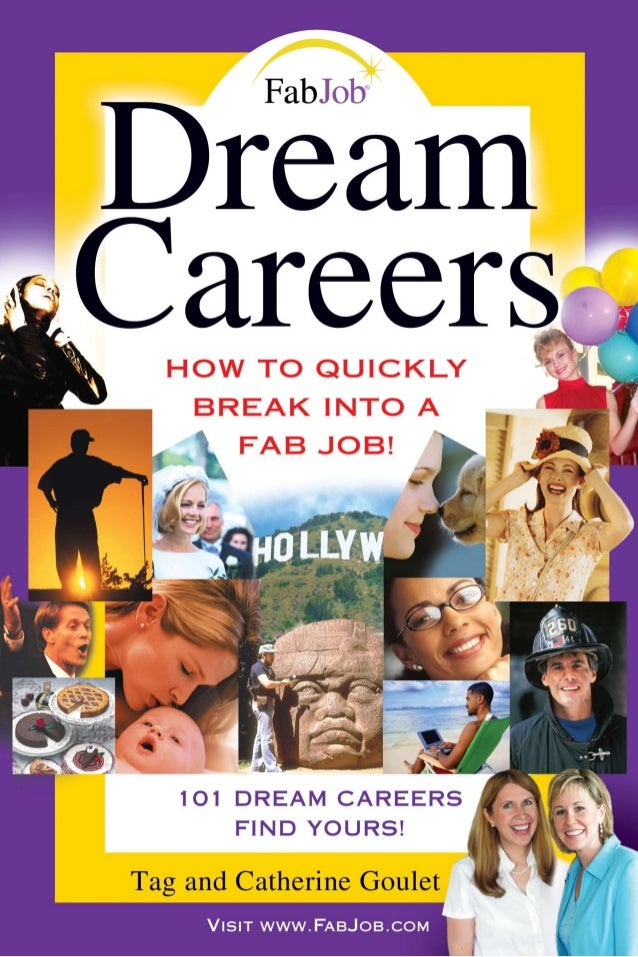 DREAM CAREERS How to Quickly Break Into a Fab Job! by Tag and Catherine Goulet with Jennifer James Cover design by George ...