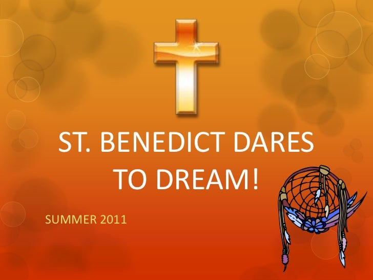 ST. BENEDICT DARES TO DREAM!<br />SUMMER 2011<br />