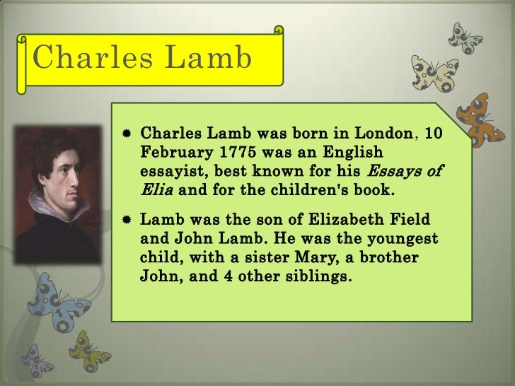 charles lamb essays summary The writing style of charles lamb 3 pages 690 words june 2015 saved essays save your essays here so you can locate them quickly.