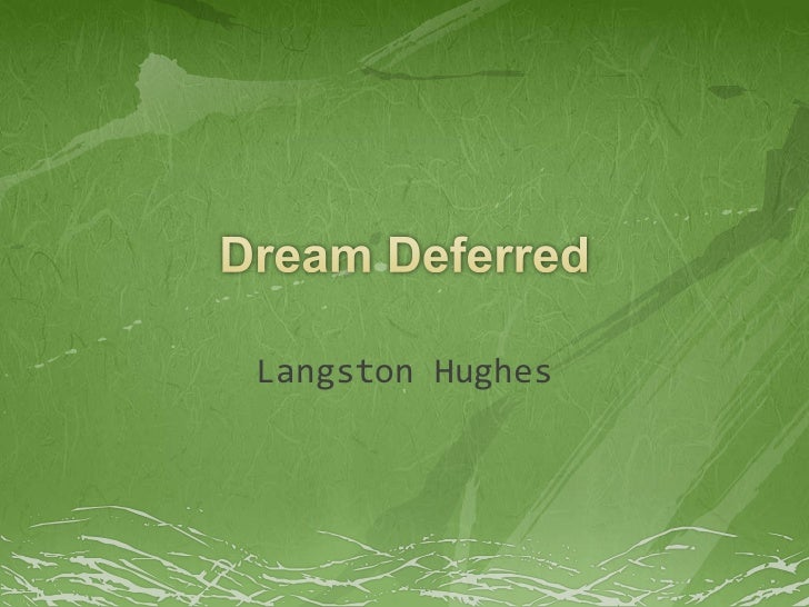 Dream Deferred<br />Langston Hughes<br />