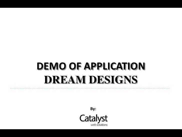 DEMO OF APPLICATION DREAM DESIGNS         By: