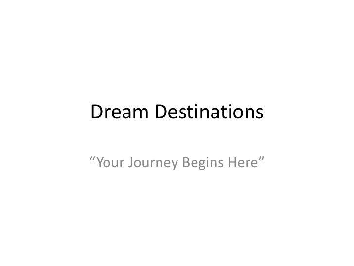 "Dream Destinations""Your Journey Begins Here"""