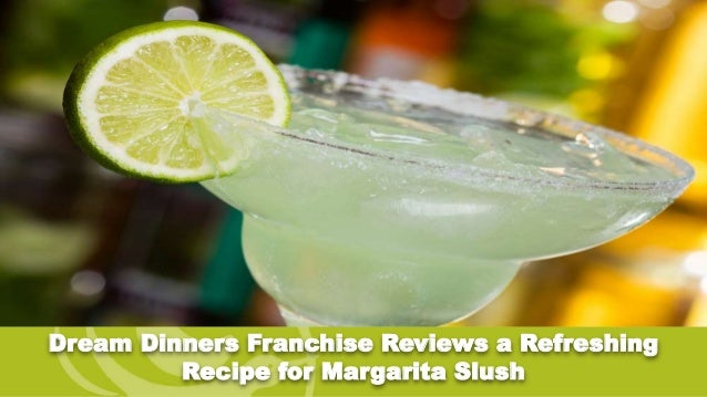 Dream Dinners Franchise Reviews a Refreshing Recipe for Margarita Slush