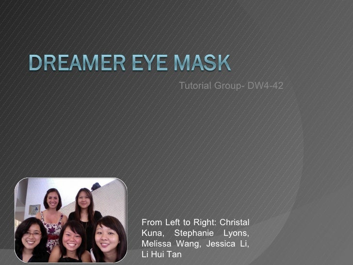 Tutorial Group- DW4-42 From Left to Right: Christal Kuna, Stephanie Lyons, Melissa Wang, Jessica Li, Li Hui Tan