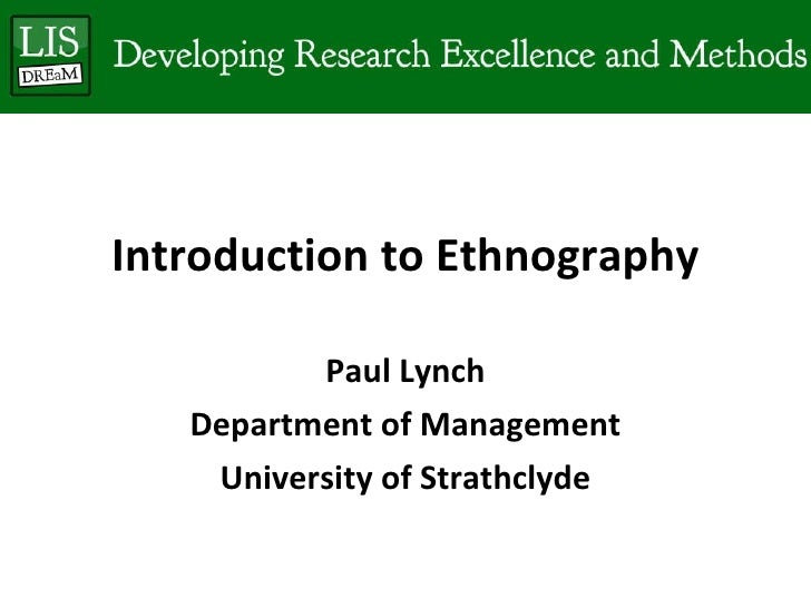 Introduction to Ethnography Paul Lynch Department of Management University of Strathclyde