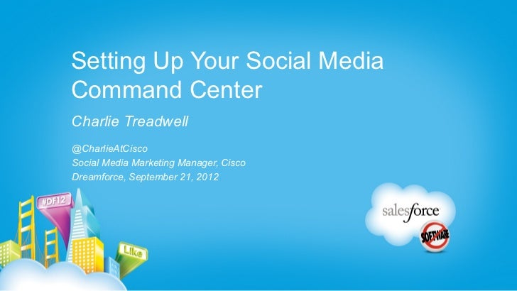 Setting Up Your Social MediaCommand CenterCharlie Treadwell@CharlieAtCiscoSocial Media Marketing Manager, CiscoDreamforce,...