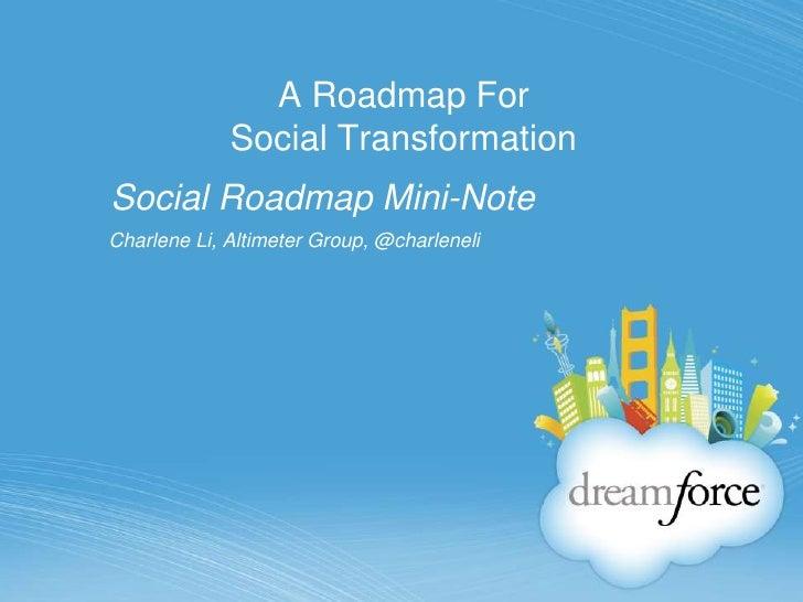 A Roadmap For Social Transformation<br />Social Roadmap Mini-Note<br />Charlene Li, Altimeter Group, @charleneli<br />