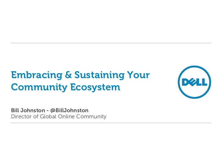 Embracing & Sustaining YourCommunity EcosystemBill Johnston - @BillJohnstonDirector of Global Online Community