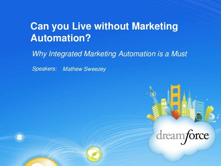 Can you Live without Marketing Automation?	<br />Why Integrated Marketing Automation is a Must<br />Mathew Sweezey<br />