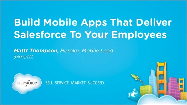 Build Mobile Apps That Deliver Salesforce To Your Employees Mattt Thompson, Heroku, Mobile Lead @mattt
