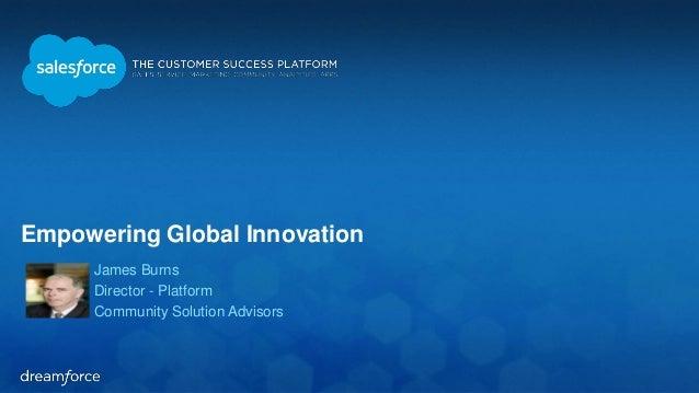 Empowering Global Innovation James Burns Director - Platform Community Solution Advisors