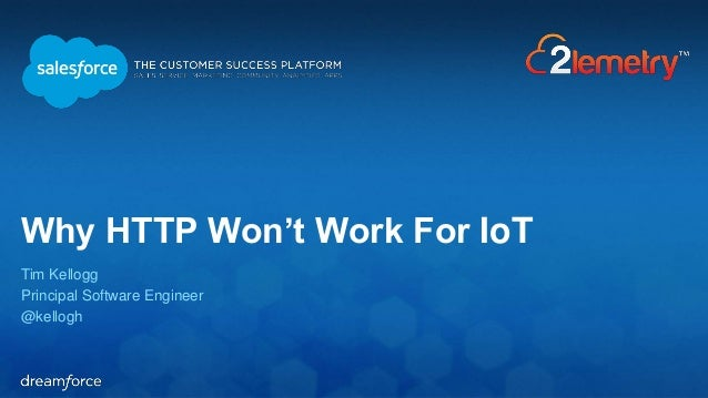 Why HTTP Won't Work For IoT  Tim Kellogg  Principal Software Engineer  @kellogh