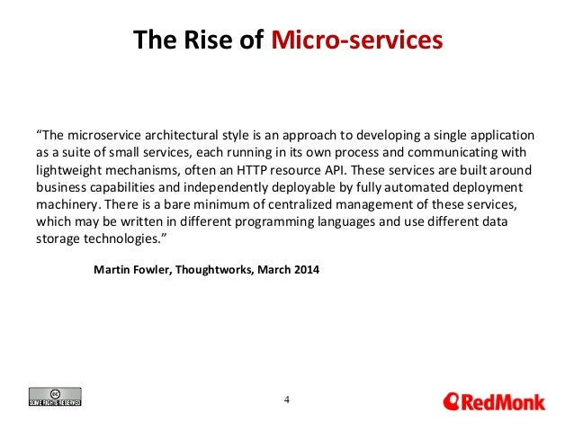 """4 The Rise of Micro-services """"The microservice architectural style is an approach to developing a single application as a ..."""