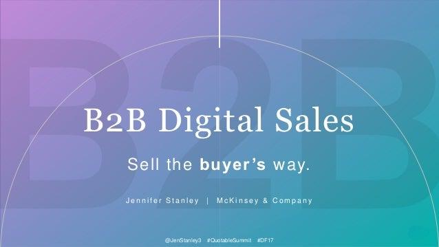1McKinsey & Company@JenStanley3 #QuotableSummit #DF17 Sell the buyer's way. J e n n i f e r S t a n l e y | M c K i n s e ...