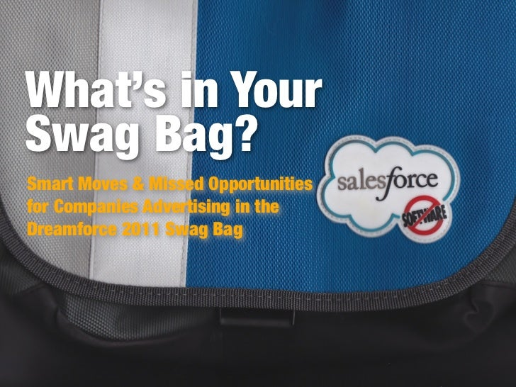 What's in YourSwag Bag?Smart Moves & Missed Opportunitiesfor Companies Advertising in theDreamforce 2011 Swag Bag